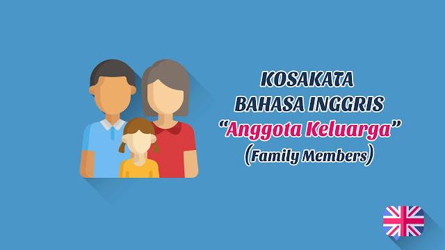 Anggota Keluarga (Family Members) + Pronunciation - Kosakata Bahasa Inggris
