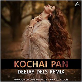 KOCHAI PAN ( CG SONG ) -DEEJAY DELS REMIX