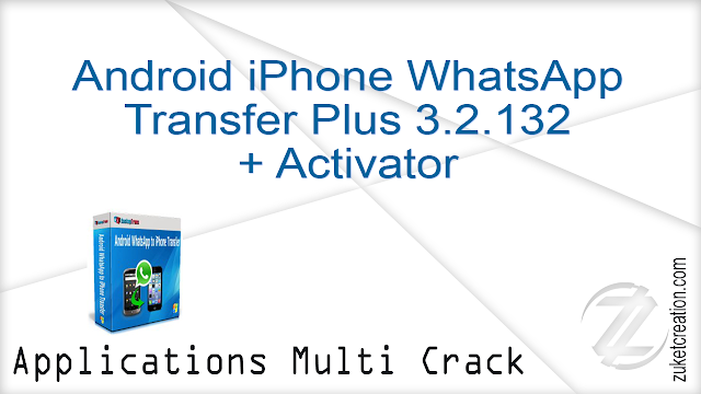 Android iPhone WhatsApp Transfer Plus 3.2.132 + Activator