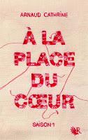 Arnaud Cathrine - A la place du cœur