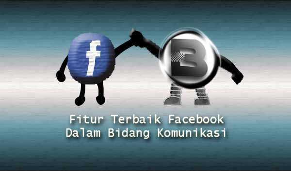 Fitur Terbaik Facebook Dalam Bidang Komunikasi