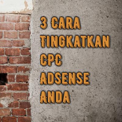 3 Cara Terbaik Tingkatkan CPC Google Adsense Anda