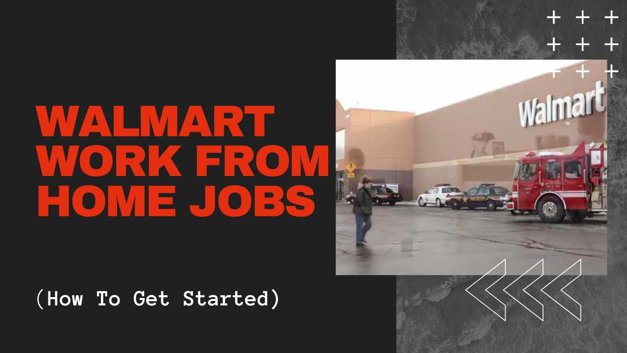 Walmart Work From Home Jobs (How To Get Started)
