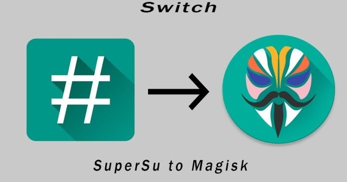 How To Switch From Supersu To Magisk And Pass Safetynet