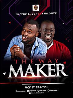 GOSPEL MUSIC: Victor Chudi ft Ema Onxy - The way maker