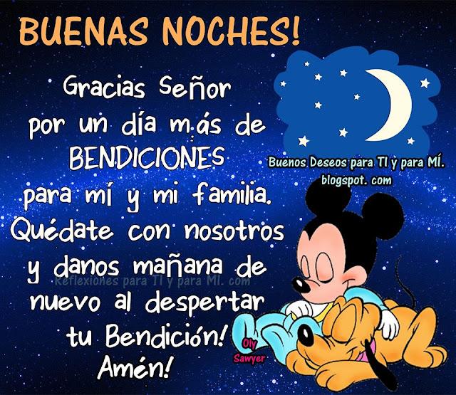 BUENAS NOCHES  Gracias Señor por un día más de  BENDICIONES para mi y mi familia. Quédate con nosotros y danos mañana de  nuevo al despertar tu Bendición  AMÉN