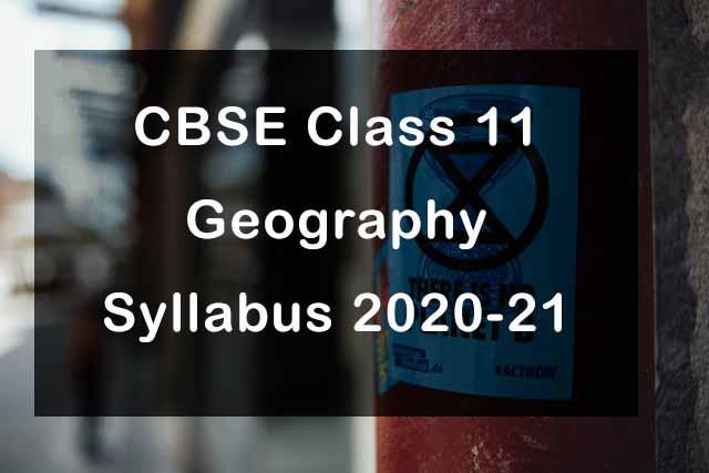 CBSE Class 11 Geography Syllabus 2020-21