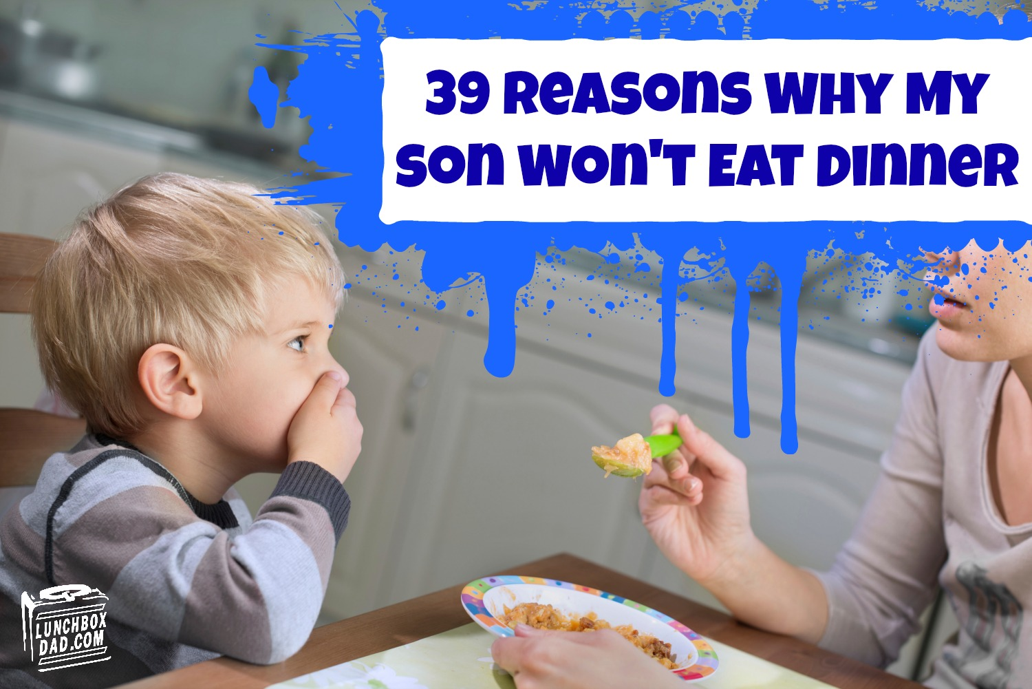 39 Reasons Why My Son Won't Eat Dinner