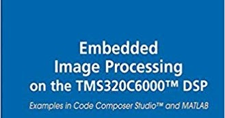 Embedded Image Processing on the TMS320C6000 DSP: Examples in Code