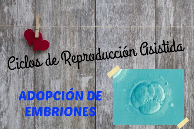 Ciclos de Reproducción Asistida: Adopción de Embriones