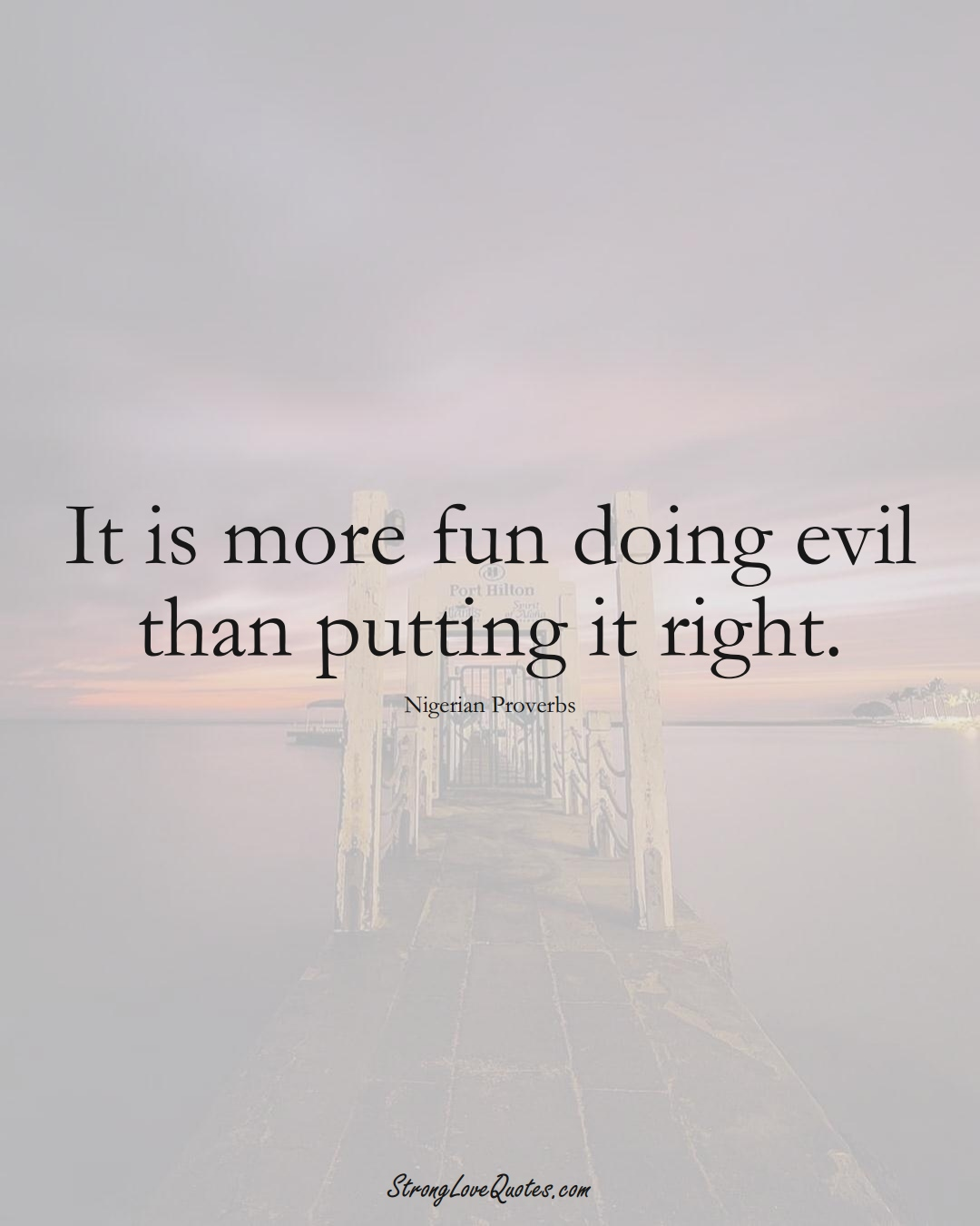 It is more fun doing evil than putting it right. (Nigerian Sayings);  #AfricanSayings