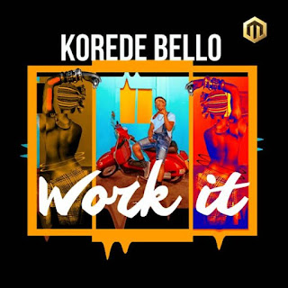"LYRICS: ""Korede Bello – Work It"" Lyrics"
