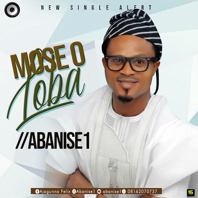 [New Music] Mose O Loba -  Abanise1