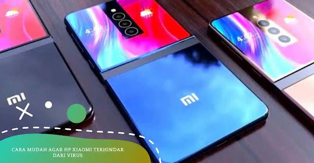 Tips Agar Ponsel Xiaomi Terhindar Dari Virus Berbahaya