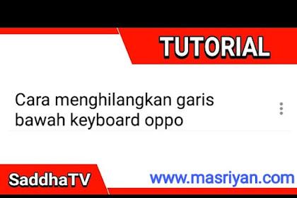 Cara menghilangkan garis bawah keyboard pada Oppo