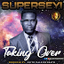 DOWNLOAD Music: SuperSeyi - Taking Over | @mrsuperseyi