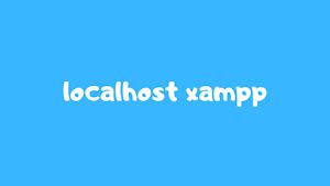 Cara Install Xampp di Windows dan Cara Konfigurasi Localhost xampp