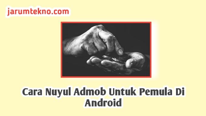 Cara Nuyul Admob Untuk Pemula Di Android
