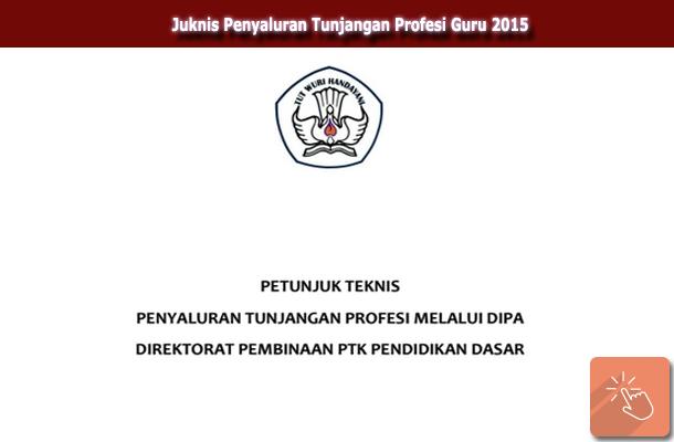 Juknis Penyaluran Tunjangan Profesi Guru 2015 Melalui Direktorat Pembinaan PTK Pendidikan Dasar