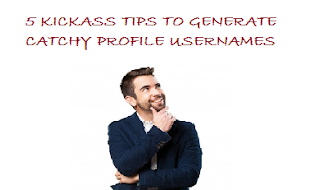 5 Kickass Tips to Generate Catchy Profile Usernames