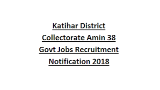 Katihar District Collectorate Amin 38 Govt Jobs Recruitment Notification 2018