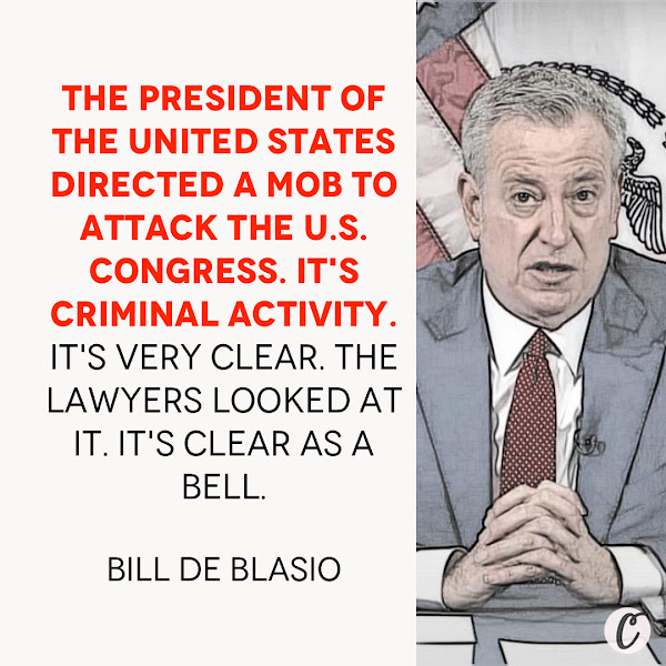 The president of the United States directed a mob to attack the U.S. Congress. It's criminal activity. It's very clear. The lawyers looked at it. It's clear as a bell. — New York City Mayor Bill de Blasio
