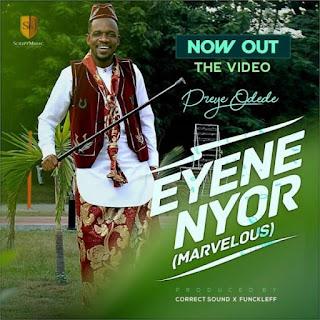 ViDEO: Preye Odede – Eyene Nyor (Marvelous)
