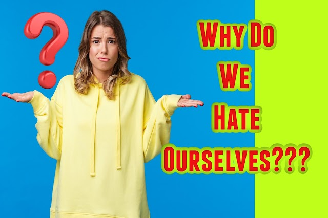 Why Is Loving Ourselves So Hard?