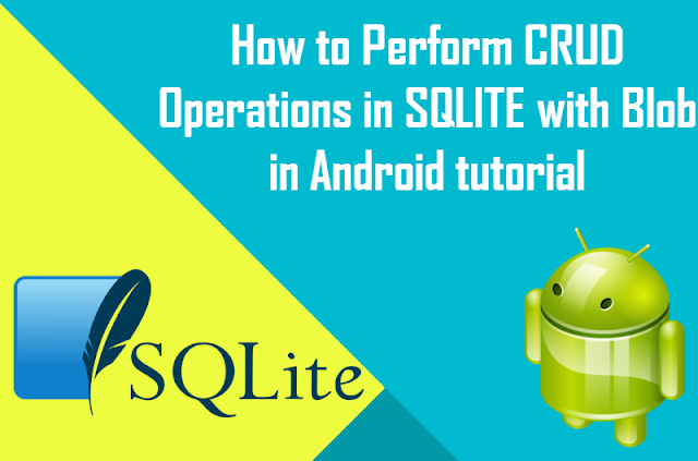 How to perform CRUD Operations in Android SQLite with Blob