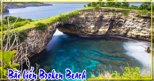 Ngắm vẻ đẹp bãi biển Broken Beach Nusa Penida ở Indonesia