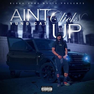 Yung Cat - Ain't No Clickin' Up (2019) -  Album Download, Itunes Cover, Official Cover, Album CD Cover Art, Tracklist, 320KBPS, Zip album