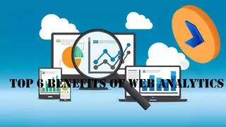 Top 6 Benefits of Web Analytics