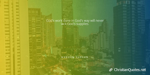 God's work done in God's way will never lack God's supplies.
