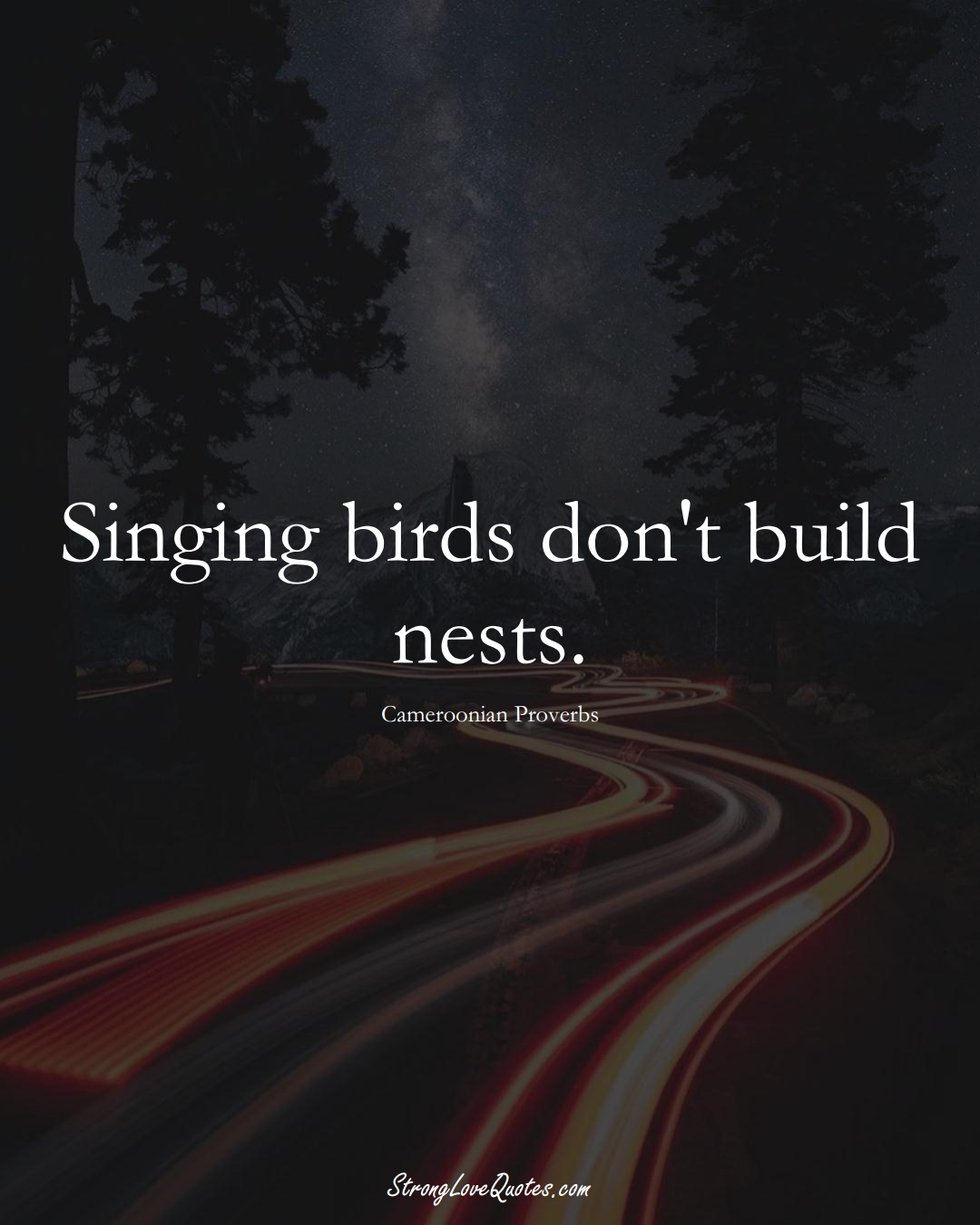 Singing birds don't build nests. (Cameroonian Sayings);  #AfricanSayings