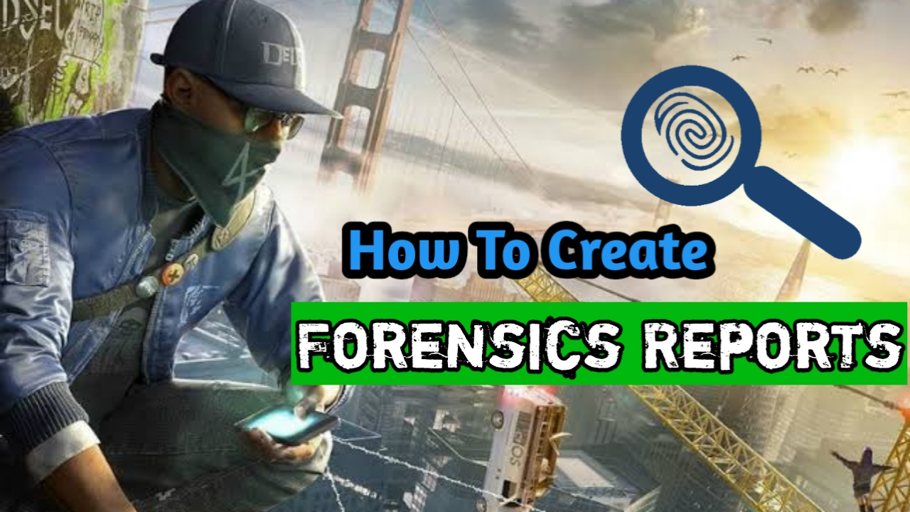 How To Create Forensic Reports Of Digital Forensic Investigation