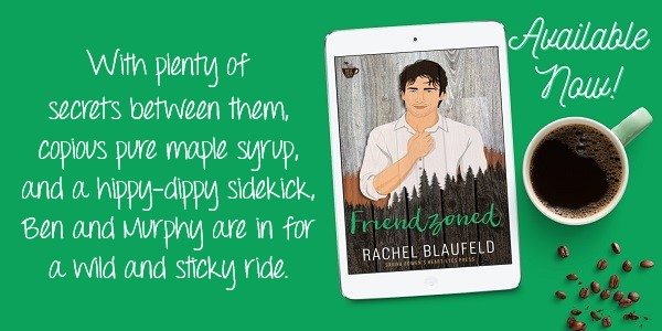 With plenty of secrets between them, copious pure maple syrup, and a hippy-dippy sidekick, Ben and Murphy are in for a wild and sticky ride. Friendzoned by Rachel Blaufeld. Available Now!