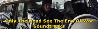 only the dead see the end of war soundtracks-savasin sonunu sadece oluler gorur muzikleri