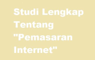 """Inilah Studi Lengkap Tentang """"Pemasaran Internet"""""""