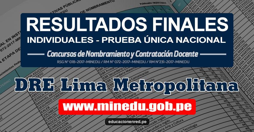 DRE Lima Metropolitana: Resultado Final Individual Prueba Única Nacional y Relación de Postulantes Habilitados para Etapa Descentralizada Nombramiento Docente 2017 - MINEDU - www.drelm.gob.pe