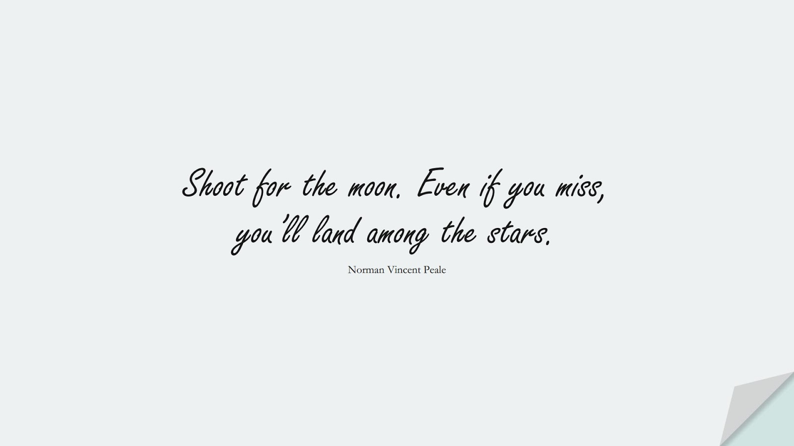 Shoot for the moon. Even if you miss, you'll land among the stars. (Norman Vincent Peale);  #HopeQuotes