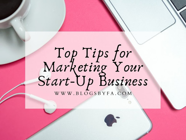 Top Tips for Marketing Your Start-Up Business