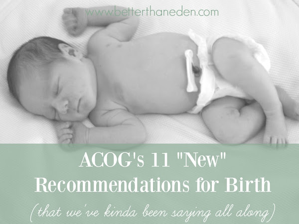 "ACOG's 11 ""New"" Recommendations for Birth (that we've kinda been saying all along)"