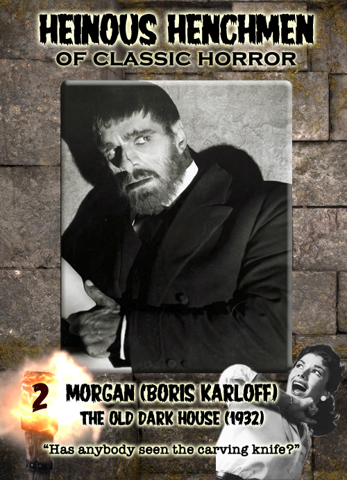 Heinous Henchmen of Horror #2 - Boris Karloff as Morgan, The Old Dark House, 1932