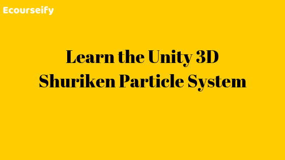 Learn the Unity 3D Shuriken Particle System
