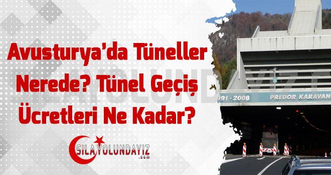 Avusturya Tünelleri Nerede Tünel Parası Ne Kadar?