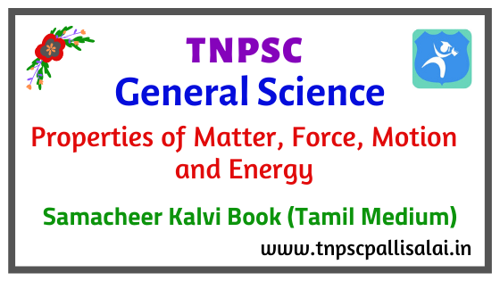 General science (Properties of Matter, Force, Motion and Energy) Study material for all tnpsc exams