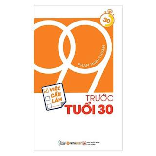Làm Thế Nào Để Bước Vào Tuổi 30 Thật Trọn Vẹn Và Tạo Dựng Được Sự Nghiệp Vững Chắc: 99 Việc Cần Làm Trước Tuổi 30 ebook PDF EPUB AWZ3 PRC MOBI