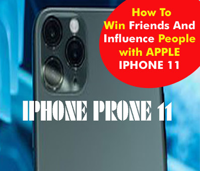 How To Win Friends And Influence People with APPLE IPHONE 11,The Best Way To APPLE IPHONE 11