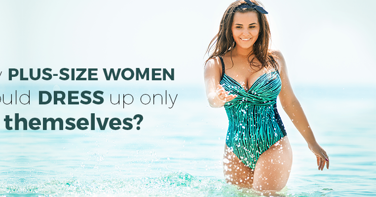 Why Plus-Size Women Should Dress Up Only For Themselves?