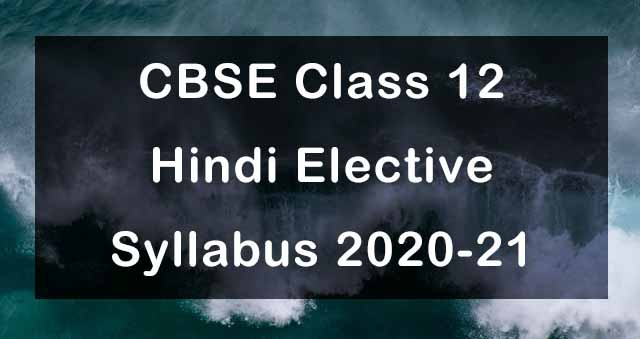 CBSE Class 12 Hindi Elective Syllabus 2020-21